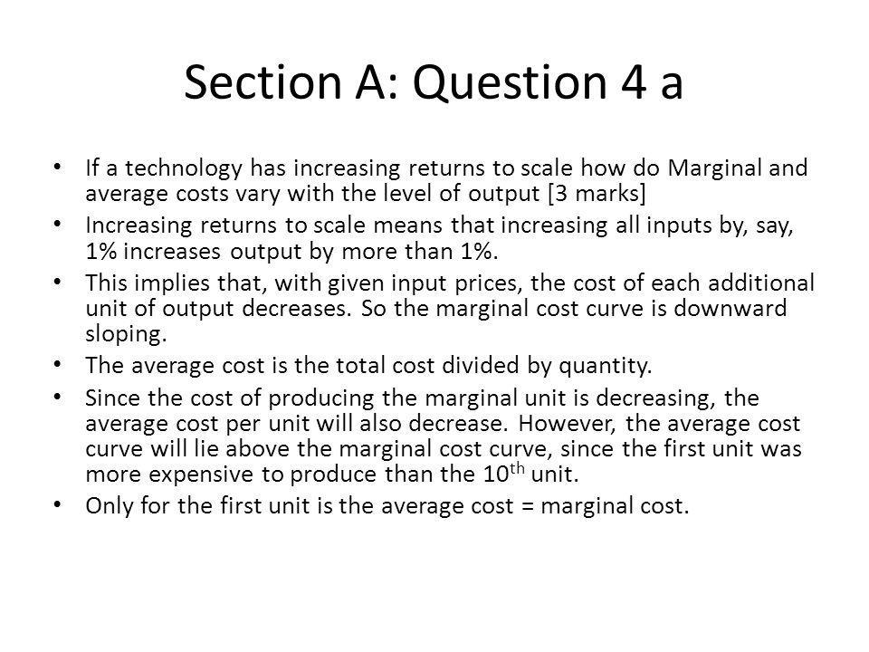 Section A: Question 4 a If a technology has increasing returns to scale how do Marginal and average costs vary with the level of output [3 marks]